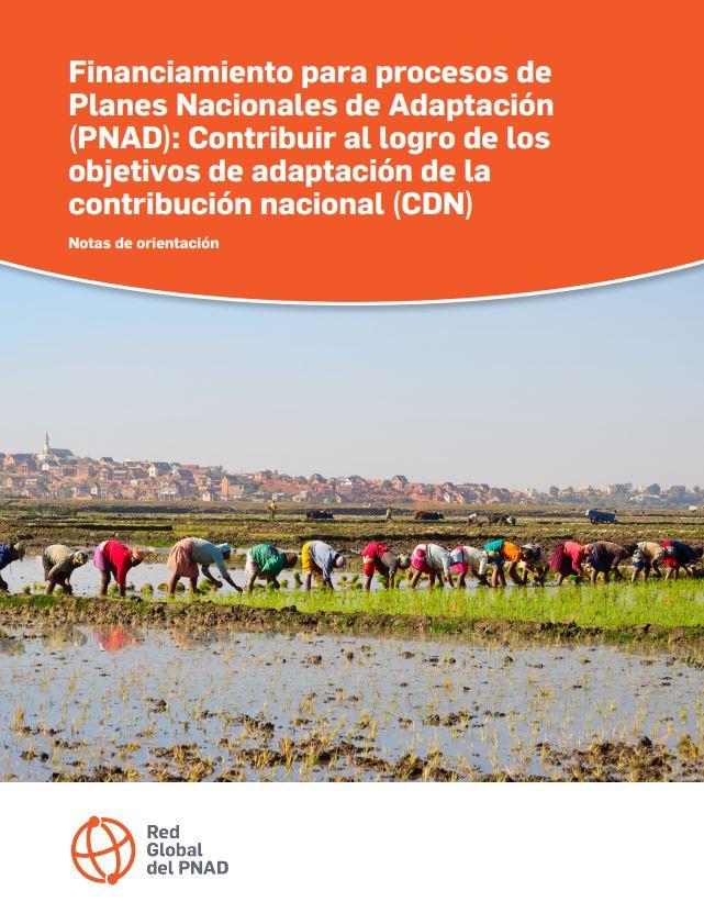 Financiamiento para procesos de Planes Nacionales de Adaptación (PNAD): Contribuir al logro de los objetivos de adaptación de la contribución nacional (CDN)